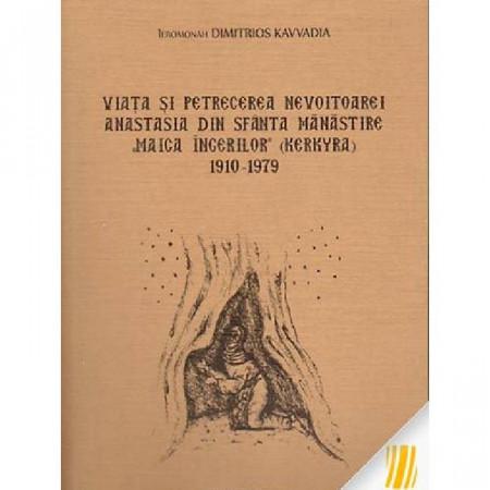 "Viata si petrecerea nevoitoarei Anastasia din Sfanta Manastire ""Maica ingerilor"" (Kerkyra) 1910-1979"
