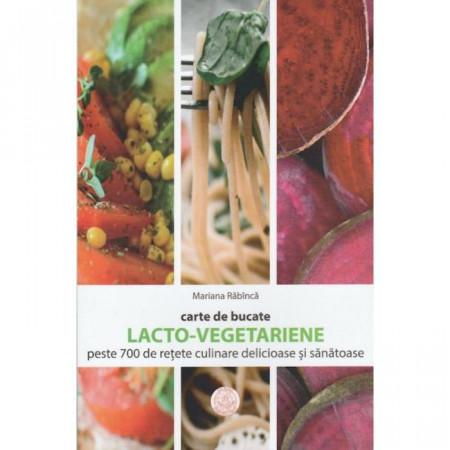 Carte de bucate. Lacto-vegetariene. Peste 700 de retete culinare delicioase si sanatoase