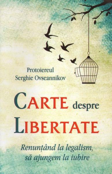 Carte despre libertate. Renuntand la legalism, sa ajungem la iubire