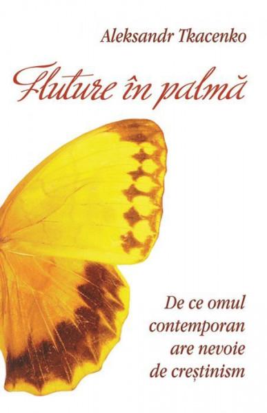 Fluture in palma. De ce omul contemporan are nevoie de crestinism