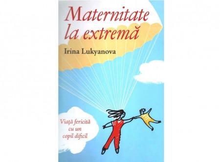 Maternitate la extrema. Viata fericita cu un copil dificil