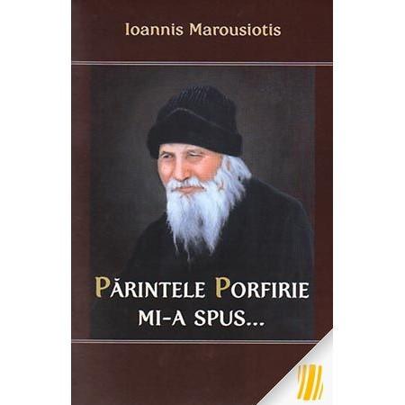 Parintele Porfirie mi-a spus...