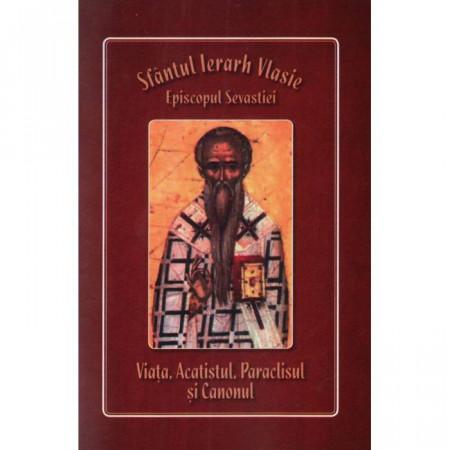 Sfantul Ierarh Vlasie, Episcopul Sevastiei - Viata, Acatistul, Paraclisul si Canonul