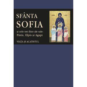 Viata si acatistul Sfintei Mucenite Sofia si ale celor trei fiice ale sale: Pístis, Elpís si Agapi
