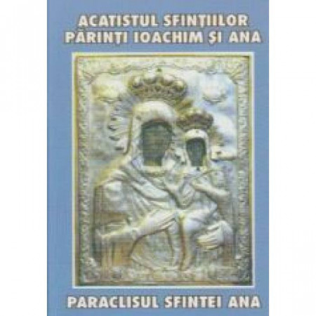 Acatistul Sfintilor Parinti Ioachim si Ana
