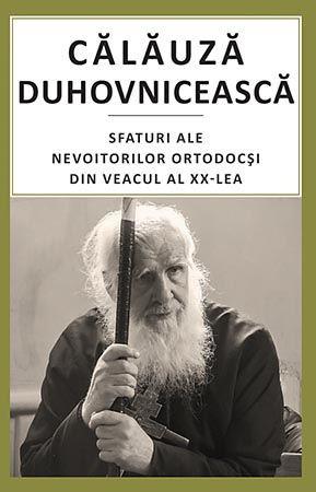 Calauza duhovniceasca. Sfaturi ale nevoitorilor ortodocsi din veacul al XX-lea