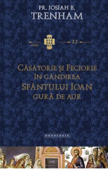 Casatorie si feciorie in gandirea Sfantului Ioan Gura de Aur - STUDII 22