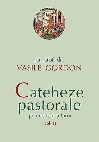 Cateheze pastorale pe intelesul tuturor - Vol. 2
