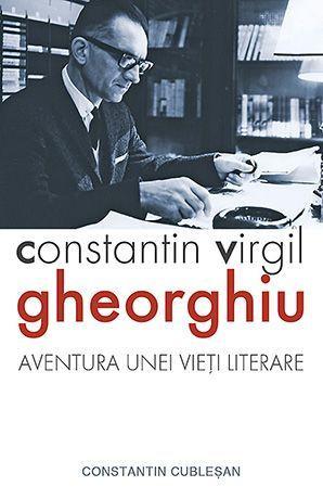 Constantin Virgil Gheorghiu, aventura unei vieti literare