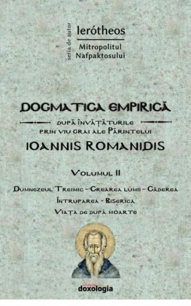 Dogmatica empirica dupa invataturile prin viu grai ale Parintelui Ioannis Romanidis. Vol. 2