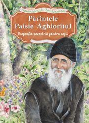Parintele Paisie Aghioritul. Biografie povestita pentru copii