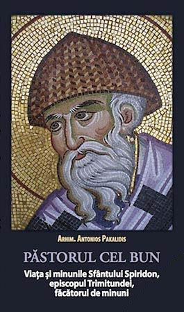 Pastorul cel bun. Viata si minunile Sfantului Spiridon, Episcopul Trimitundei, Facatorul de minuni