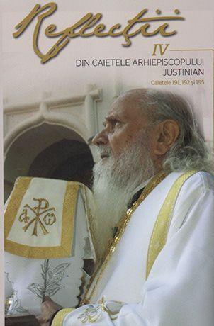 Reflectii Vol. 4 - Din caietele Arhiepiscopului Justinian. Caietele 191, 192 si 195