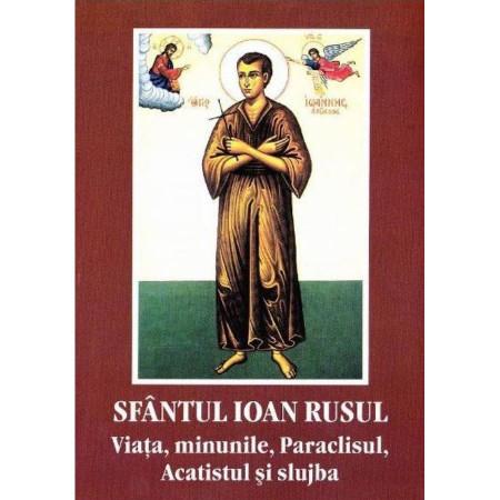 Sfantul Ioan Rusul - Viata,minunile,Paraclisul,Acatistul si slujba