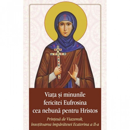 Viața și minunile Cuvioasei Eufrosina cea nebună pentru Hristos
