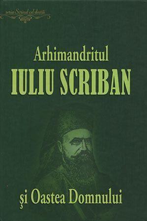 Arhimandritul Iuliu Scriban si Oastea Domnului