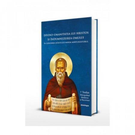 Divino-umanitatea lui Hristos si indumnezeirea omului în gandirea Sfantului Maxim Mărturisitorul