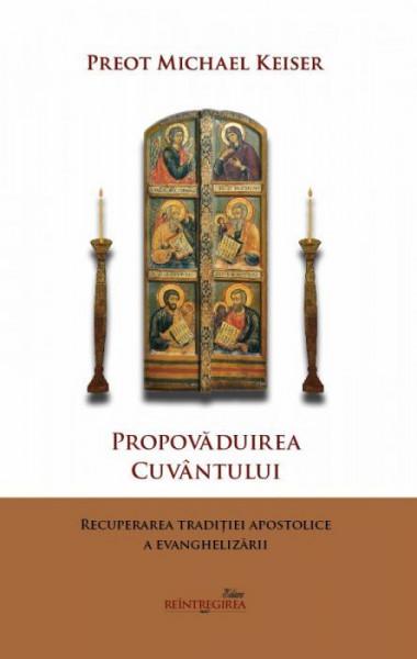 Propovaduirea Cuvantului. Recuperarea traditiei apostolice a evanghelizarii