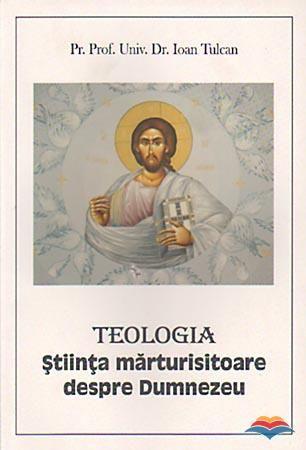 Teologia. Stiinta marturisitoare despre Dumnezeu