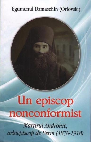 Un episcop nonconformist Martirul Andronic de Perm (1870-1918)