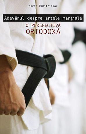 Adevarul despre artele martiale - o perspectiva ortodoxa