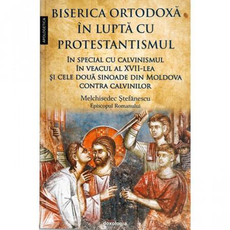 Biserica Ortodoxa in lupta cu protestantismul in special cu calvinismul in veacul al XVII-lea, si cele doua sinoade din Moldova contra calvinilor