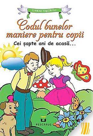 Codul bunelor maniere pentru copii. Cei sapte ani de acasa¦