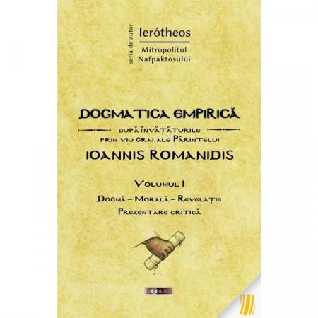 Dogmatica empirica dupa invataturile prin viu grai ale Parintelui Ioannis Romanidis. Vol. I