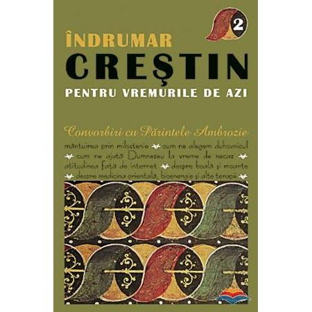 Indrumar Crestin pentru vremurile de azi - Volumul 2