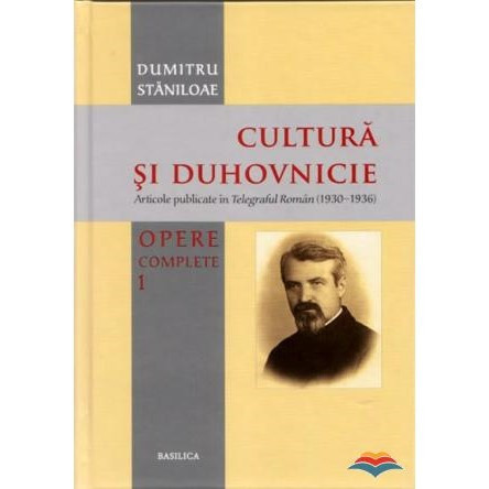 Opere complete - Volumul 1 - Cultura si duhovnicie