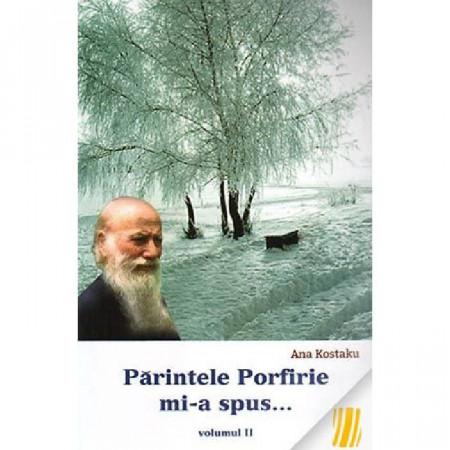 Părintele Porfirie mi-a spus... Vol. II