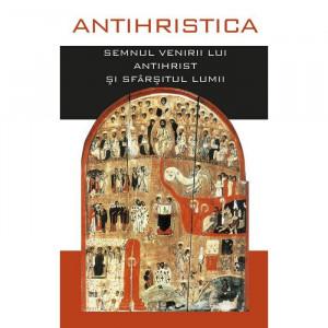 Antihristica. Semnul venirii lui Antihrist si sfarsitul lumii