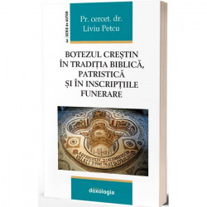 Botezul crestin in traditia biblica, patristica si in inscriptiile funerare