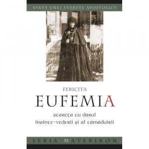 Fericita Eufemia, stareta cu darul inainte‑vederii si al tamaduirii