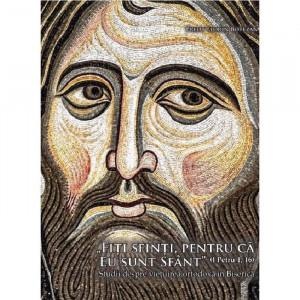 """""""Fiti sfinti, pentru că eu sunt sfant"""" (I Petru 1, 16). Studii despre viețuirea ortodoxa in Biserica"""