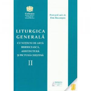 Liturgica generala cu notiuni de arta bisericeasca, arhitectura si pictura crestina. Vol. II