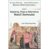 Nasterea, Viata si Adormirea Maicii Domnului - trei vieti bizantine