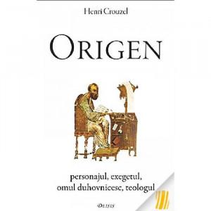 Origen. Personajul — exegetul — omul duhovnicesc — teologul