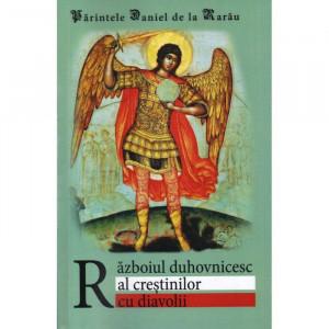 Razboiul duhovnicesc al crestinilor cu diavolii (editia a III-a revizuita și completata)