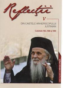 Reflectii - Vol. 5 - Din caietele Arhiepiscopului Justinian. Caietele 183, 188 si 189