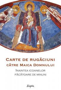 Carte de rugaciuni ce se citesc inaintea icoanelor facatoare de minuni ale Maicii Domnului