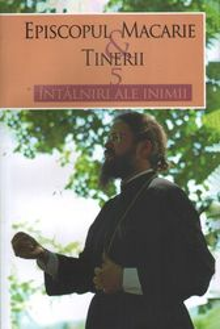 Episcopul Macarie si tinerii - 5 intalniri ale inimii