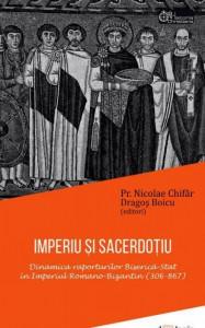 Imperiu si sacerdotiu. Dinamica raporturilor Biserica-Stat in Imperiul Romano-Bizantin (306-867)