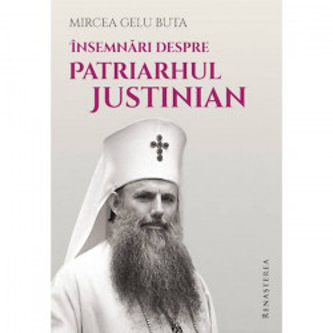 Insemnaari despre Patriarhul Justinian