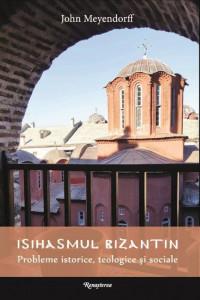 Isihasmul bizantin. Probleme istorice, teologice si sociale