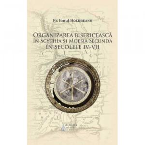 Organizarea bisericeasca in Scythia si Moesia Secunda in secolele IV-VII