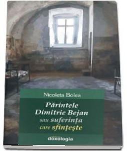 Parintele Dimitrie Bejan sau suferinta care sfinteste