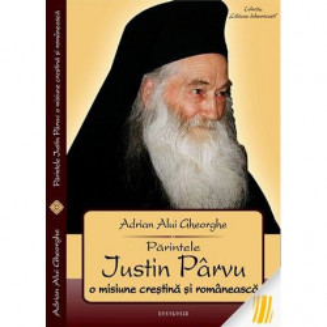 Parintele Justin - O misiune crestina si romaneasca
