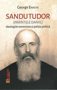 Sandu Tudor (Parintele Daniil) - ideologiile extremiste si politia politica
