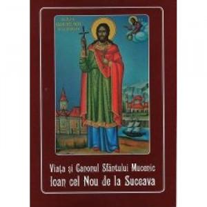 Viata si Canonul Sfantului Mucenic Ioan cel Nou de la Suceava